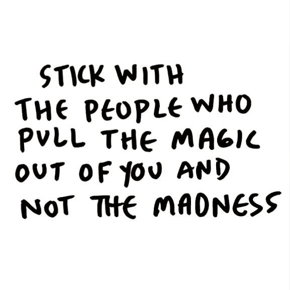 inspirational-quotes-about-strength-stick-with-the-people-who-pull-the-magic-out-of-you-not-th-jpg.3476